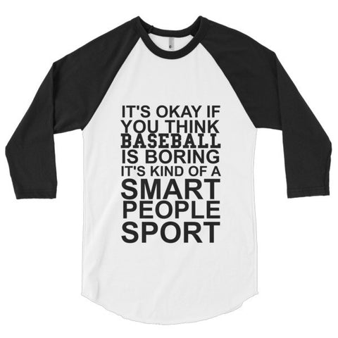 It's Okay if You Think Baseball is Boring It's Kind of a Smart People Sport 3/4 sleeve raglan shirt