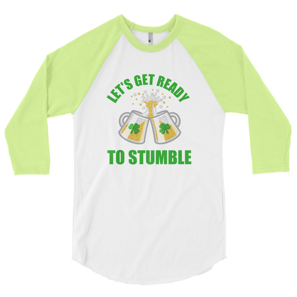Let's Get Ready To Stumble St. Patrick's Day  3/4 sleeve raglan shirt