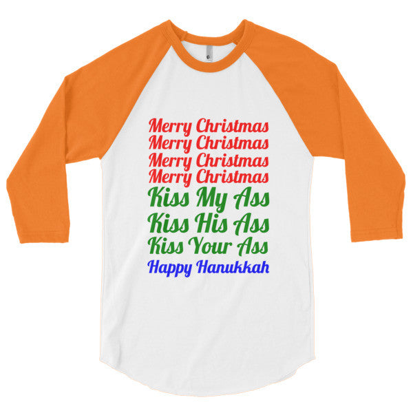 Merry Christmas Happy Hanukkah Kiss Ass 3/4 sleeve raglan shirt