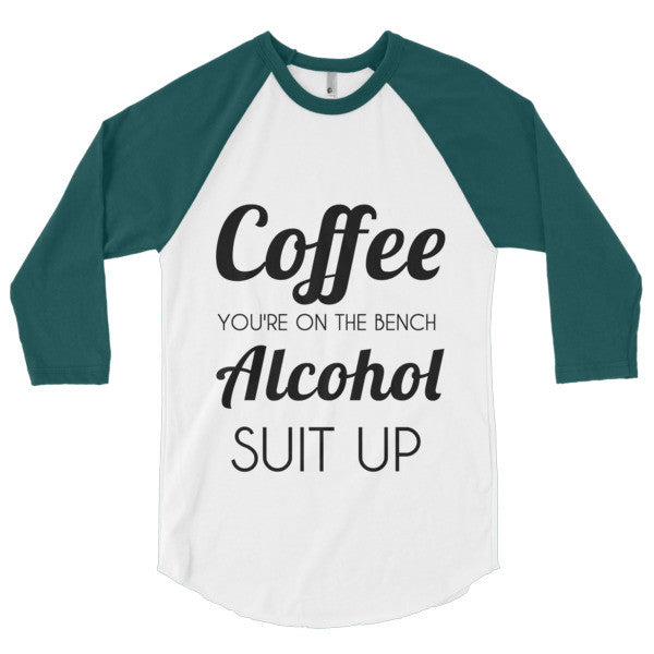 Coffee You're on the Bench Alcohol Suit Up 3/4 sleeve raglan shirt