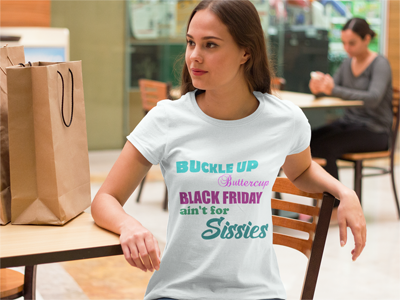 Buckle Up Buttercup Black Friday Ain't For Sissies T-Shirt