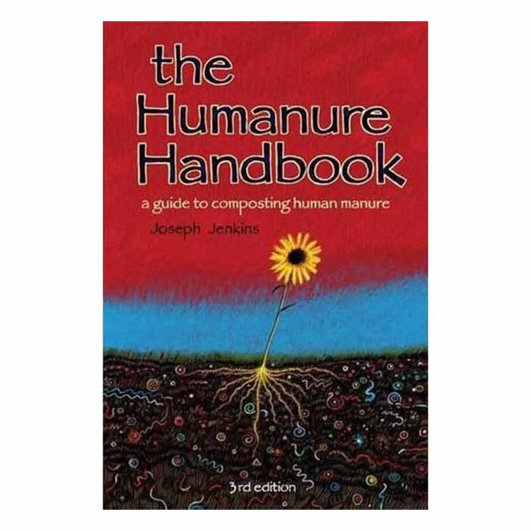 Humanure Handbook - A Guide to Composting Human Manure & Composting Toilets
