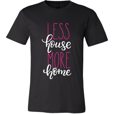 Less House More Home T-shirt | Tiny Houses Inside