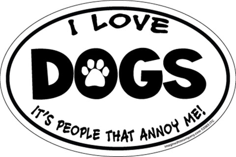 I Love Dogs...People Annoy Me Oval Magnet