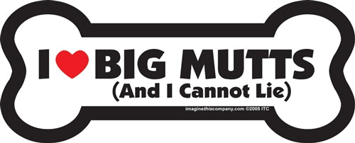 I Like Big Mutts And I Cannot Lie Bone Magnet