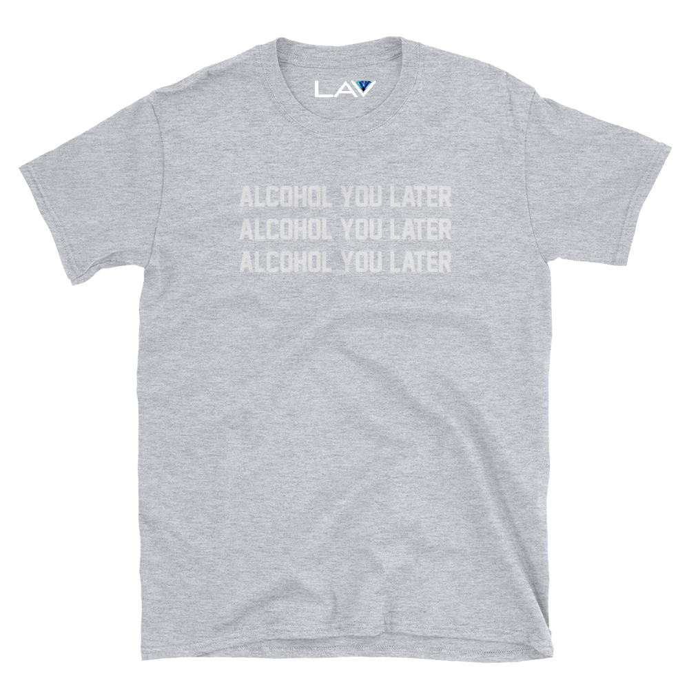 ALCOHOL YOU LATER | LAV