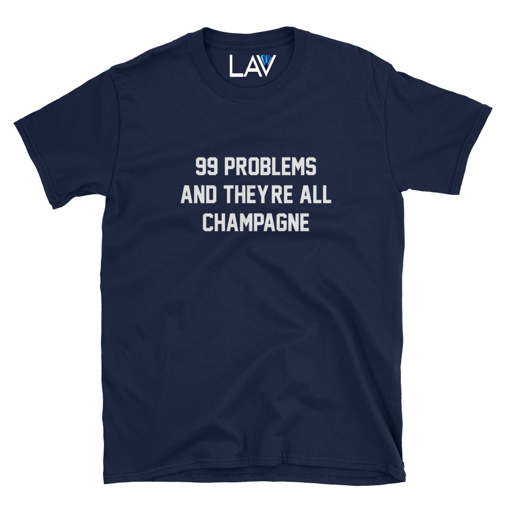 99 PROBLEMS AND THE'RE ALL CHAMPAGNE | LAV