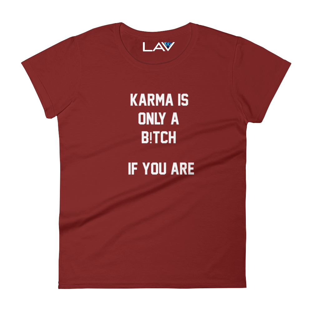 KARMA IS ONLY A BITCH IF YOU ARE | LAV