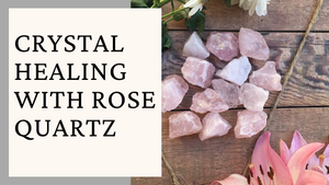 Crystal Healing with Rose Quartz
