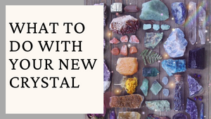 What To Do With Your New Crystal
