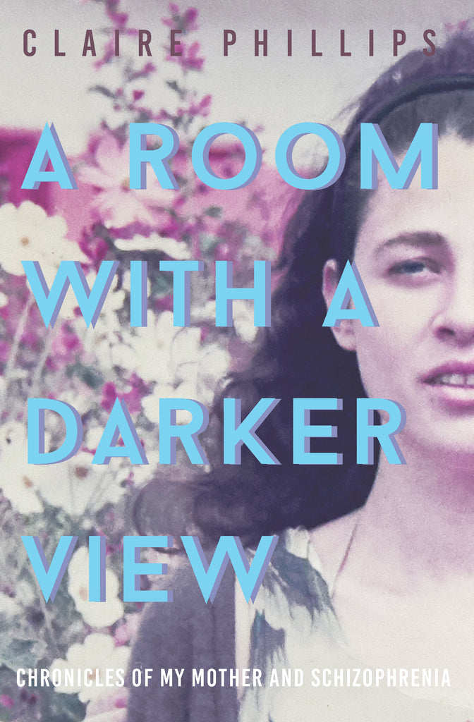 A Room with a Darker View: Chronicles of My Mother and Schizophrenia