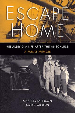 Escape Home: Rebuilding a Life After the Anschluss, A Family Memoir