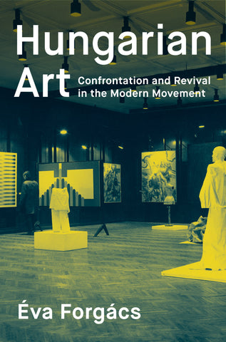 Hungarian Art: Confrontation and Revival in the Modern Movement
