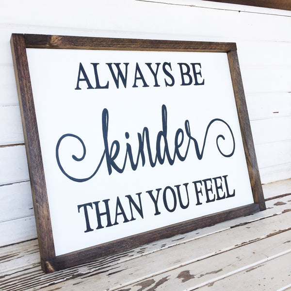 Always be kinder than you feel wood sign