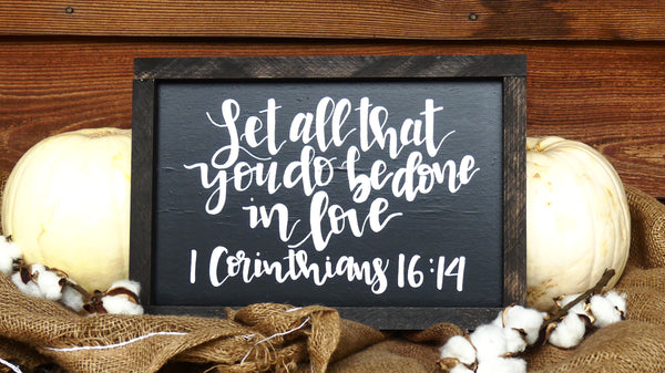 Let all that you do be done in love; 1 Corinthians 16:14 wood sign