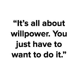 "A quote from Chris Greer: ""It's all about willpower. You just have to want to do it"""