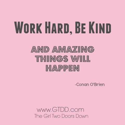 Work hard, be kind quote