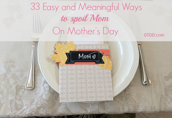 mothers day gift - 33 meaningful ways to spoil mom