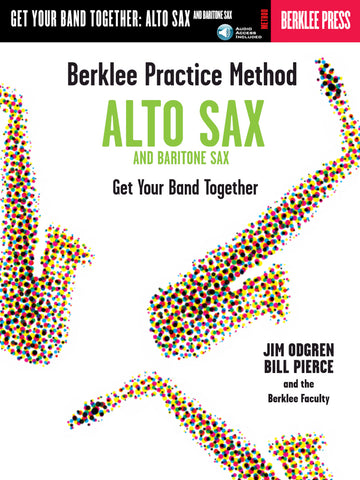 BERKLEE PRACTICE METHOD: ALTO AND BARITONE SAX - GET YOUR BAND TOGETHER