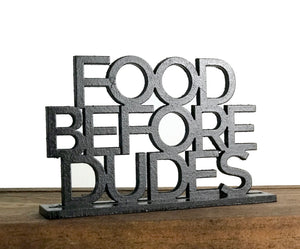 Custom Standing Sign - Food Before Dudes