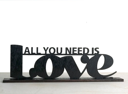 Custom Standing Sign - All You Need Is Love 1