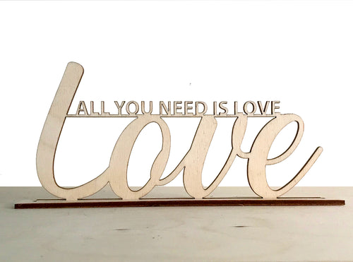 Custom Standing Sign - All You Need Is Love 2