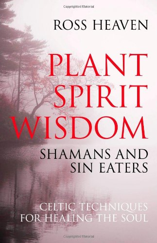 Plant Spirit Wisdom: Celtic Healing and the Power of Nature