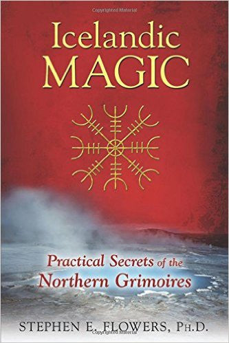 Icelandic Magic: Practical Secrets of the Northern Grimoires