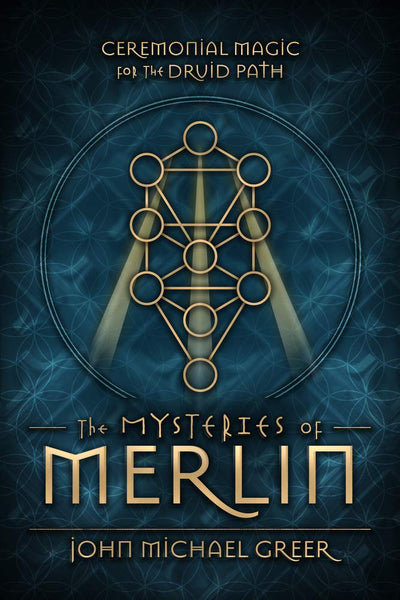 The Mysteries of Merlin: Ceremonial Magic for the Druid Path