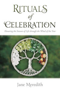 Rituals of Celebration : Honoring the Seasons of Life through the Wheel of the Year