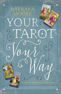 Your Tarot Your Way.  Learn to Read with Any Deck
