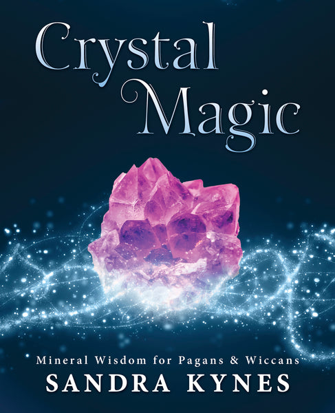 Crystal Magic: Mineral Wisdom for Pagans & Wiccans
