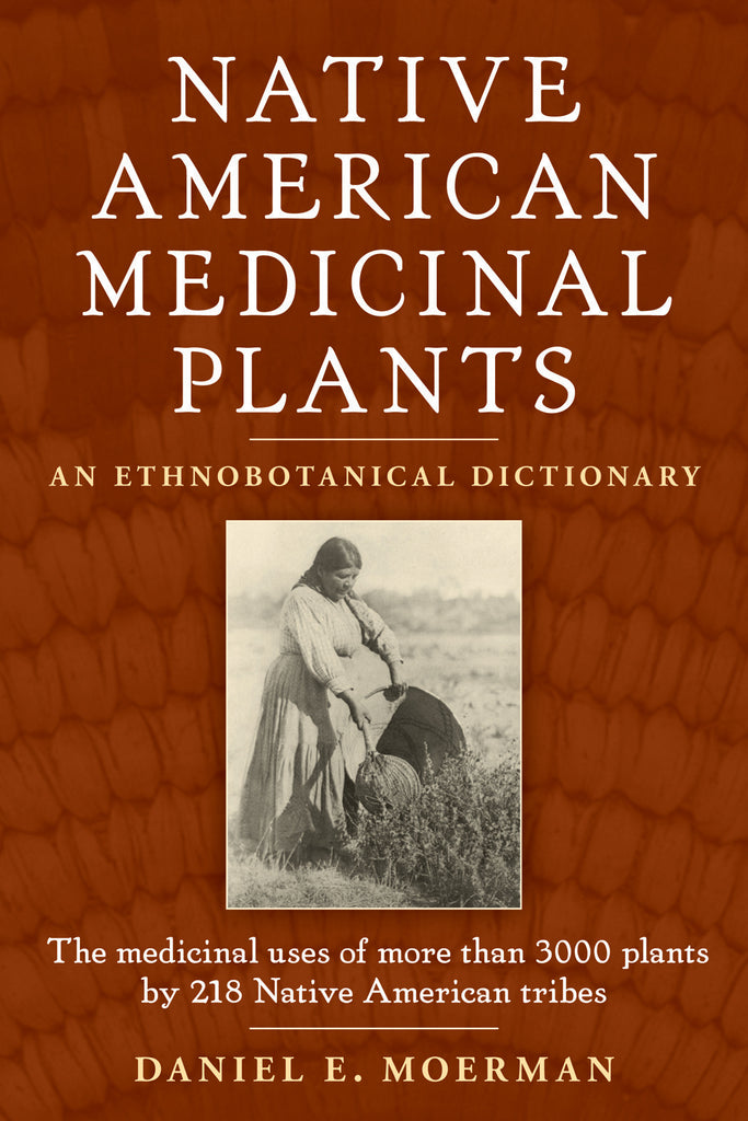 Native American Medicinal Plants : An Ethnobotanical Dictionary