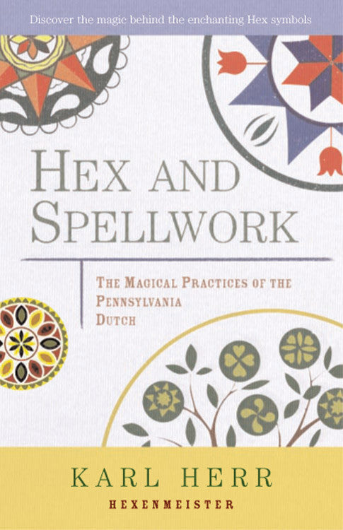 Hex and Spellwork :The Magical Practices of the Pennsylvania Dutch