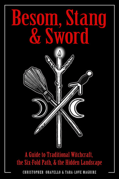Besom, Stang & Sword : A Guide to Traditional Witchcraft, the Six-Fold Path & the Hidden Landscape