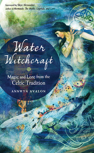 Water Witchcraft : Magic and Lore from the Celtic Tradition