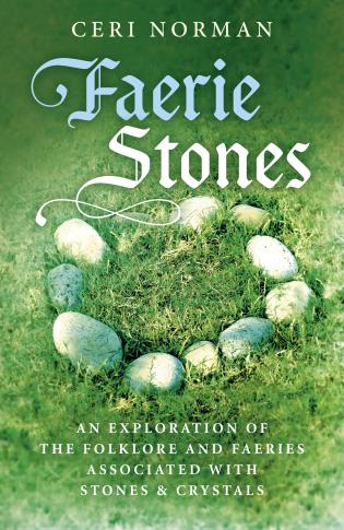 Faerie Stones: An Exploration of the Folklore and Faeries Associated with Stones & Crystals