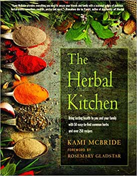 Herbal Kitchen: Bring Lasting Health to You and Your Family with 50 Easy-To-Find Common Herbs and Over 250 Recipes