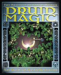 Druid Magick: The Practice of Celtic Wisdom