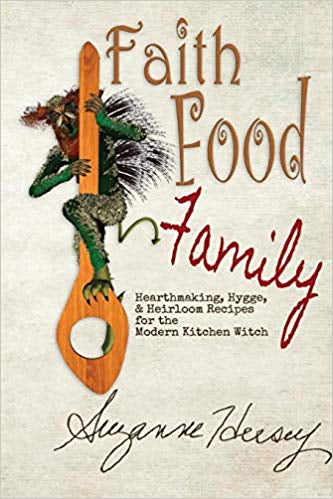 Faith Food Family: Hearthmaking, Hygge, and Heirloom Recipes for the Modern Kitchen Witch