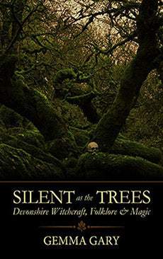 Silent as the Trees : Devonshire Witchcraft, Folklore & Magic