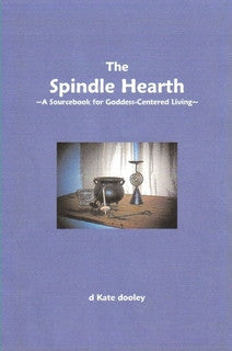 The Spindle Hearth: A Source Book for Goddess Centered Living
