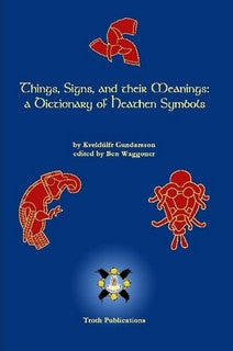 Things, Signs, and Their Meanings: A Dictionary of Heathen Symbols