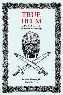True Helm: A Practical Guide to Northern Warriorship