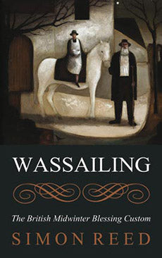 Wassailing : The British Midwinter Blessing Custom