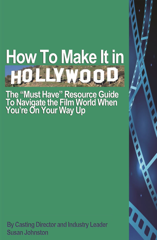 "How To Make it in Hollywood - The ""Must Have"" Resource Guide To Navigate the Film World When You're On your Way Up eBook"