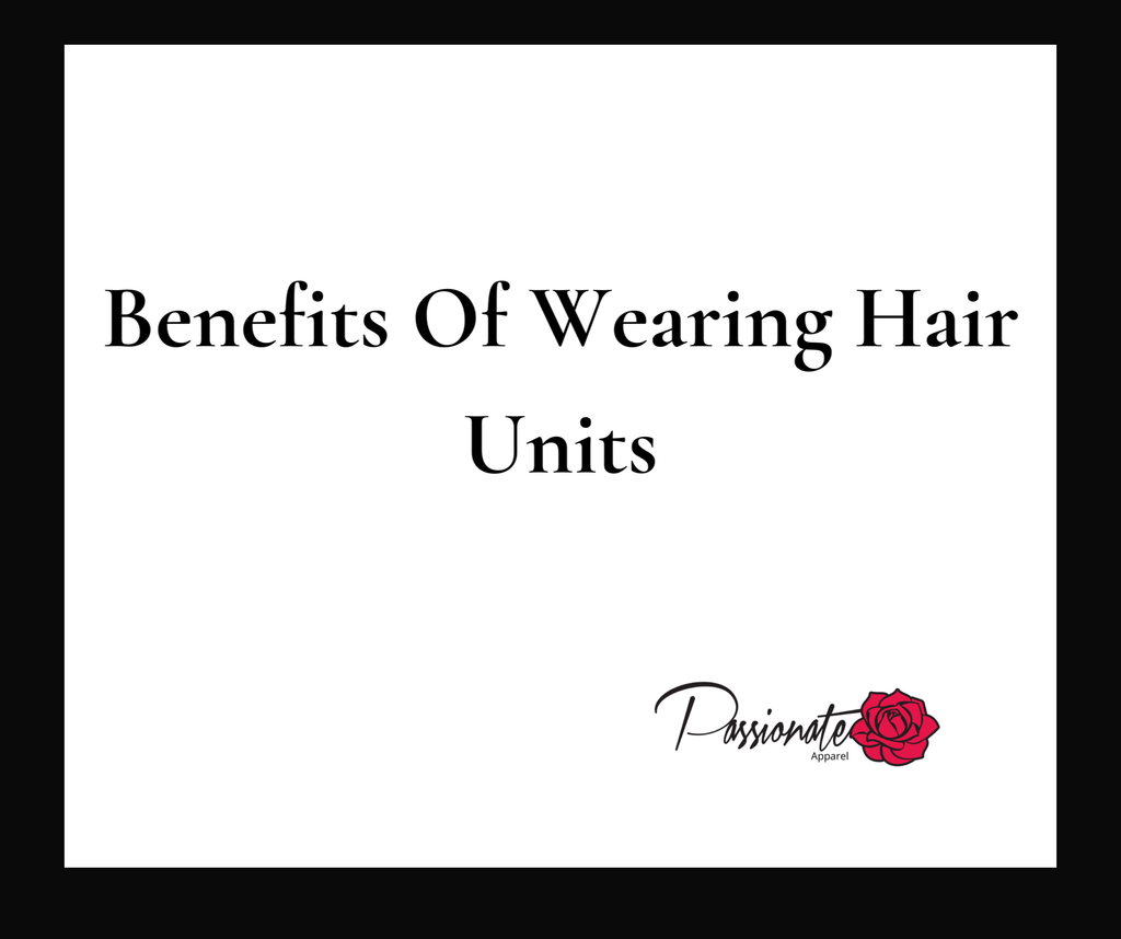Benefits Of Wearing Hair Units