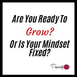 Are You Ready To Grow? Or Is Your Mindset Fixed?