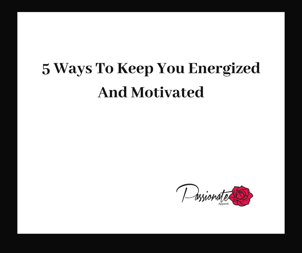 5 Ways To Keep You Energized And Motivated