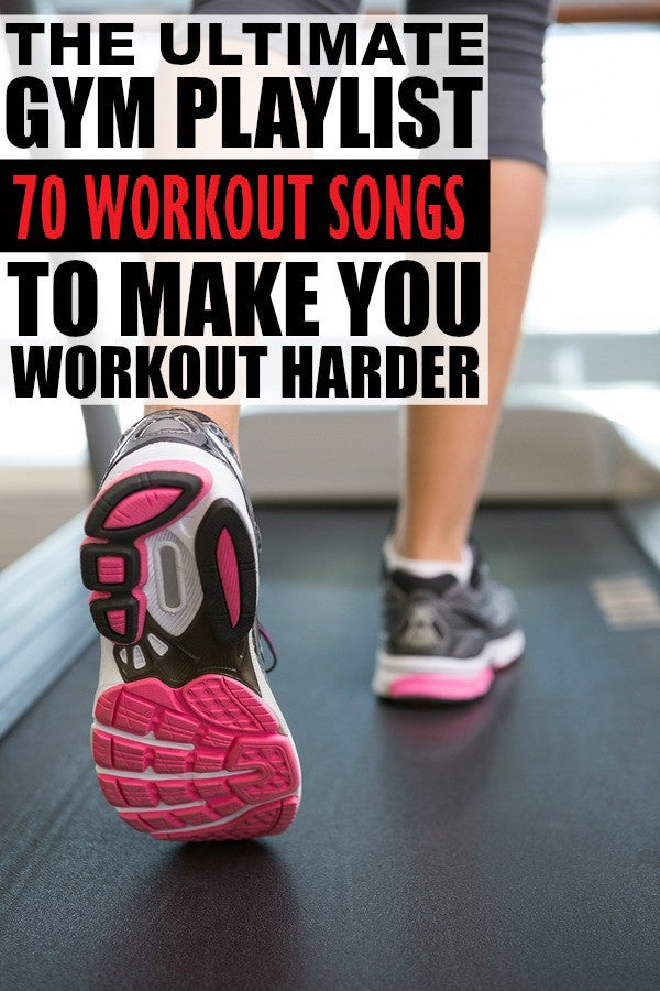 The Ultimate Gym Playlist of 70 Workout Songs To Make You Workout Harder